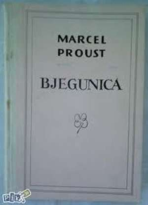 Proust Marcel - Bjegunica- u traženju  izgubljena vremena