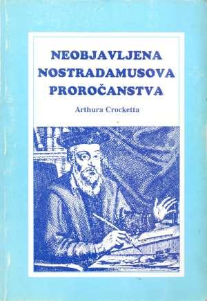 Arthur Crockett - Neobjavljena Nostradamusova proročanstva