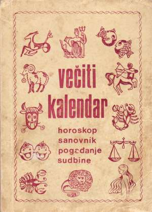 Večiti kalendar - horoskop, sanovnik, pogađanje, sudbine G.a. meki uvez