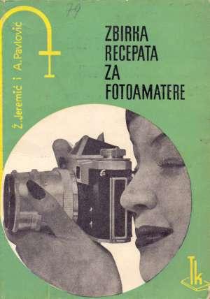 Zbirka recepata za fotoamatere Ž. Jeremić, A. Pavlović meki uvez