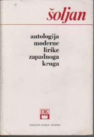 Šoljan Antun - Antologija moderne lirike zapadnoga kruga