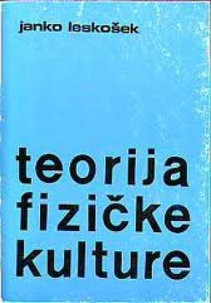 Teorija fizičke kulture Janko Leskošek meki uvez