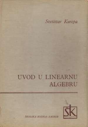 Svetozar Kurepa - Uvod u linearnu algebru