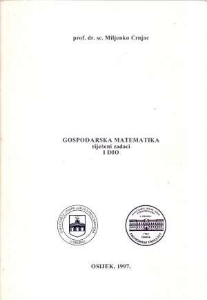 Miljenko Crnjac - Gospodarska matematika - riješeni zadaci I. dio