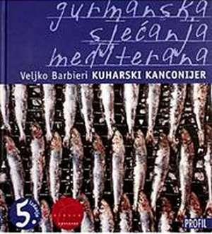 Kuharski kanconijer - Gurmanska sjećanja mediterana Veljko Barbieri tvrdi uvez