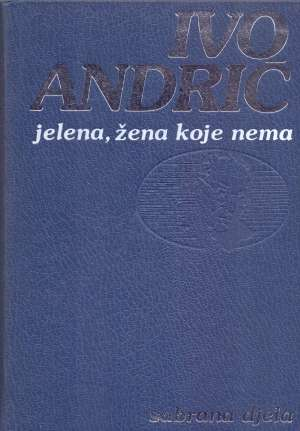 Andrić Ivo - Jelena, žena koje nema