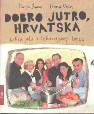 Dobro jutro, Hrvatska - Dobra jela iz televizijskog lonca Tanja Šimić, Ivana Vida meki uvez