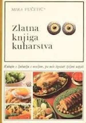 Mira Vučetić - Zlatna knjiga kuharstva