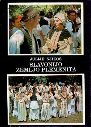Julije Njikoš - Slavonijo, zemljo plemenita - narodni običaji, pjesme, kola i poskočice *