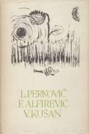 Pjesme, novele, eseji, kritike, članci, proza, putopis 114. Luka Perković, Frano Alfirević, Vladislav Kušan tvrdi uvez