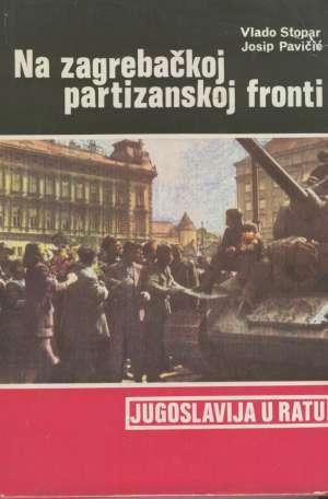 Vlado Stopar - Josip Pavičić - Na zagrebačkoj partizanskoj fronti- jugoslavija u ratu