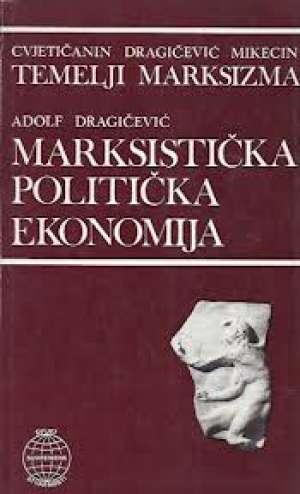 Marksistička politička ekonomija Adolf Dragičević meki uvez