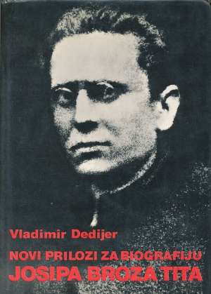 Vladimir Dedijer - Novi prilozi za biografiju Josipa Broza Tita I
