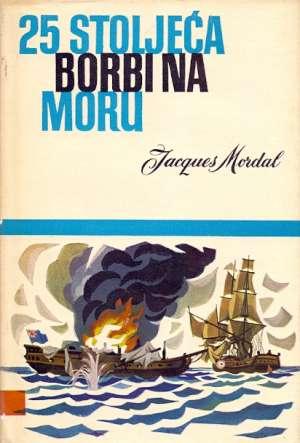 25  stoljeća borbi na moru Jacques Mordal tvrdi uvez