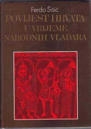 Povijest Hrvata u vrijeme narodnih vladara (pretisak izdanja iz 1925. godine) Ferdo Šišić tvrdi uvez