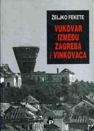 željko fekete Vukovar Između Zagreba I Vinkovaca meki uvez