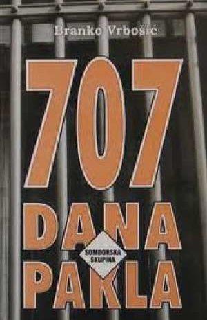 Branko Vrbošić - 707 dana pakla - somborska skupina