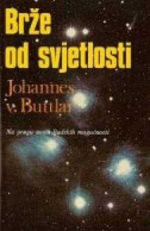 Johannes V. Buttlar - Brže od svjetlosti - na pragu novih ljudskih mogućnosti