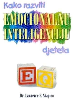 Kako razviti emocionalnu inteligenciju djeteta Lawrence E. Shapiro tvrdi uvez