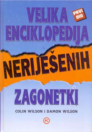 Velika enciklopedija neriješenih zagonetki - 1. dio Colin Wilson I Damon Wilson tvrdi uvez