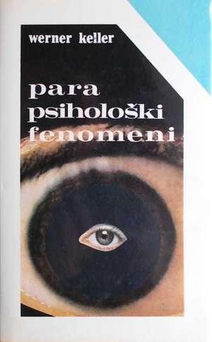 Parapsihološki fenomeni - Otkrivanje čovjekovih tajanstvenih moći Werner Keller tvrdi uvez