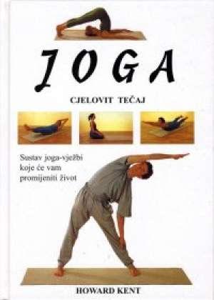 Joga - Cjelovit tečaj - sustav joga vježbi koje će vam promijeniti život Howard Kent tvrdi uvez
