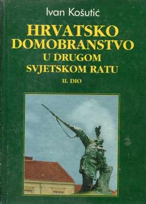 Hrvatsko domobranstvo u Drugom svjetskom ratu - II. dio Ivan Košutić tvrdi uvez