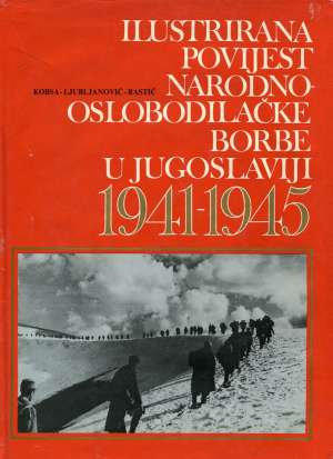 Ilustrirana povijest narodnooslobodilačke borbe u Jugoslaviji 1941-1945 Kobsa, Ljubljanović, Rastić tvrdi uvez