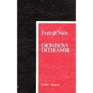 Friedrich Nietzsche / Fridrih Niče - Dionisovi ditirambi