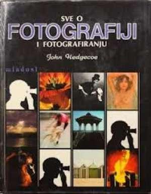 John Hedgecoe - Sve o fotografiji i fotografiranju