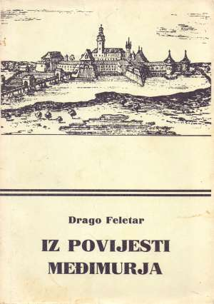 Iz povijesti Međimurja Drago Feletar meki uvez