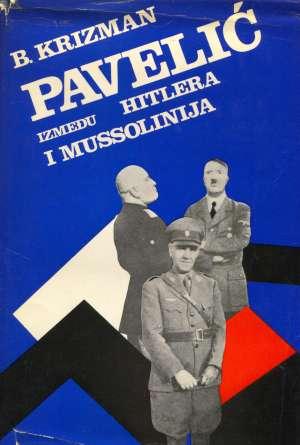 Bogdan Krizman - Pavelić između Hitlera i Mussolinija