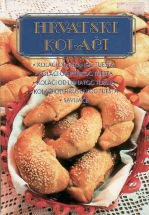 Hrvatski kolači - Kolači od dizanog tijesta, kolači od prhkog tijesta, kolači od lisnatog tijesta, kolači od hrustavog tijest Lidija Šare Priredila tvrdi uvez