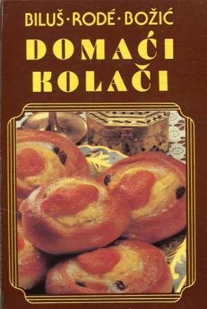 Ivanka Biluš, Cirila Rode, Ivanka Božić - Domaći kolači