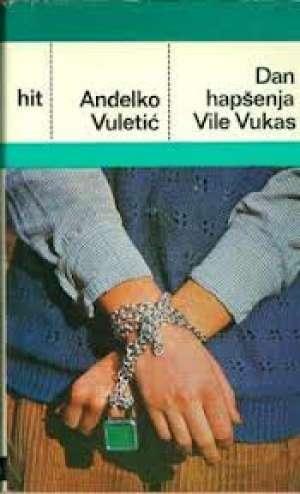 Anđelko vuletić Dan Hapšenja Vile Vukas tvrdi uvez