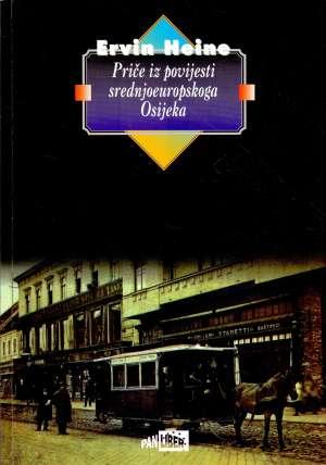 Priče iz povijesti srednjoeuropskoga Osijeka Ervin Heine meki uvez