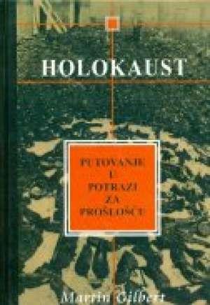 Holokaust - putovanje u potrazi za prošlošću Martin Gilbert tvrdi uvez