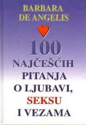 Barabara De Angelis - 100 najčešćih pitanja o ljubavi, seksu i vezama