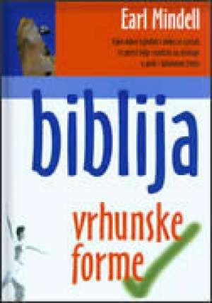 Biblija vrhunske forme - kako dobro izgledati i dobro se osjećati Earl Mindell tvrdi uvez