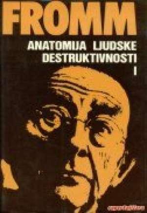 Anatomija ljudske destruktivnosti 1-2 Erich Fromm tvrdi uvez