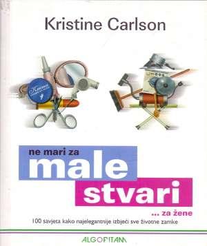 Ne mari za male stvari ...za žene Kristine Carlson meki uvez