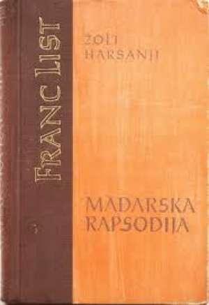 žolt Haršanji - Mađarska rapsodija - roman o francu listu
