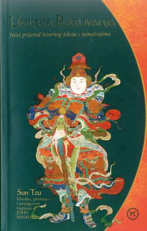 Sun Tzu - Umijeće ratovanja - Novi prijevod izvornog teksta s tumačenjima