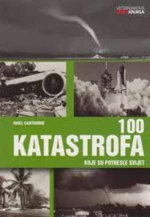 Nigel Cawthorne - 100 katastrofa koje su potresle svijet