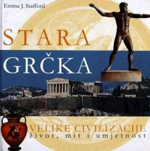 Stara Grčka - Velike civilizacije, život, mit i umjetnost Emma J. Stafford tvrdi uvez