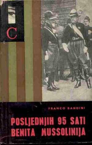 Posljednjih 95 sati Benita Mussolinija Franco Bandini tvrdi uvez