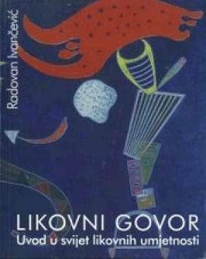 LIKOVNI GOVOR : uvod u svijet likovnih umjetnosti : udžbenik za 1. razred gimnazije autora Radovan Ivančević