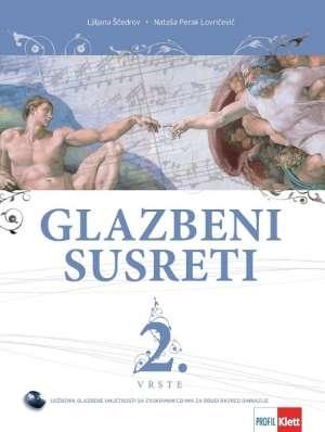 GLAZBENI SUSRETI 2. VRSTE : udžbenik glazbene umjetnosti za 2. razred gimnazije autora Nataša Perak Lovričević, Ljiljana Ščedrov