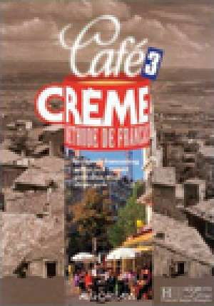 CAFE CREME 3 : MÉTHODE DE FRANÇAIS : udžbenik francuskog jezika za 3. razred gimnazija : 2. strani jezik autora Pierre Delaisne, Nicole McBride, Sandra Trevisi