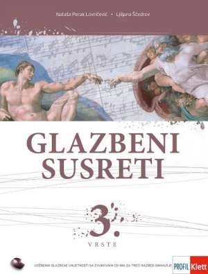Nataša Perak Lovričević, Ljiljana Ščedrov - GLAZBENI SUSRETI 3. VRSTE : udžbenik glazbene umjetnosti s 3 CD-a za 3. razred gimnazije